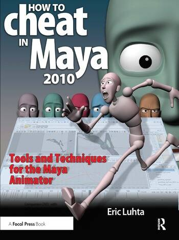 How to Cheat in Maya 2010 Tools and Techniques for the Maya Animator book cover