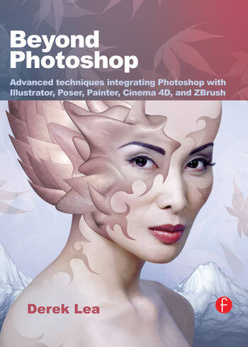 Beyond Photoshop Advanced techniques integrating Photoshop with Illustrator, Poser, Painter, Cinema 4D and ZBrush book cover