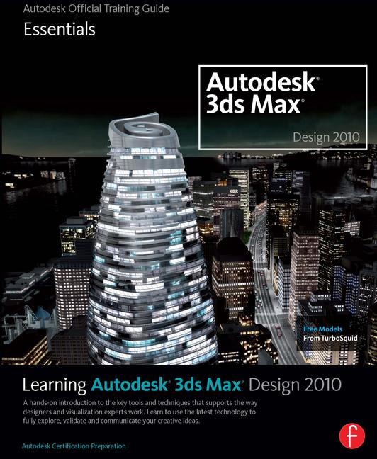 Learning Autodesk 3ds Max Design 2010: Essentials The Official Autodesk 3ds Max Training Guide book cover