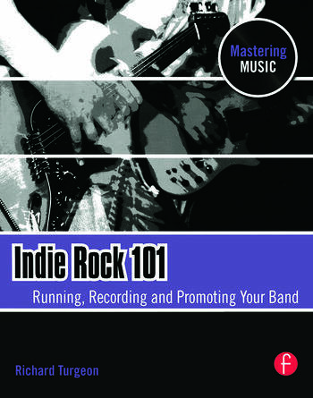 Indie Rock 101 Running, Recording, Promoting your Band book cover