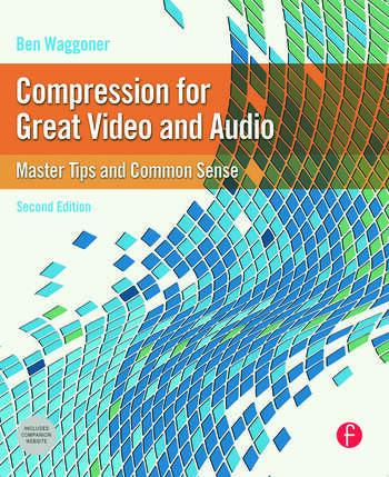 Compression for Great Video and Audio Master Tips and Common Sense book cover