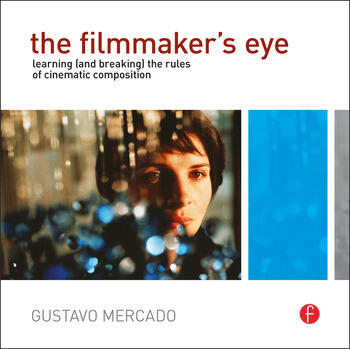 The Filmmaker's Eye Learning (and Breaking) the Rules of Cinematic Composition book cover