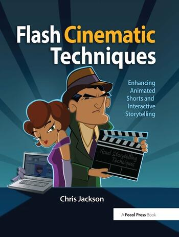Flash Cinematic Techniques Enhancing Animated Shorts and Interactive Storytelling book cover