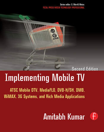 Implementing Mobile TV ATSC Mobile DTV, MediaFLO, DVB-H/SH, DMB,WiMAX, 3G Systems, and Rich Media Applications book cover