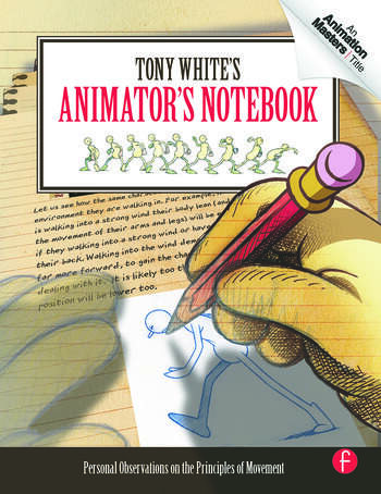 Tony White's Animator's Notebook Personal Observations on the Principles of Movement book cover