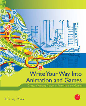 Write Your Way into Animation and Games Create a Writing Career in Animation and Games book cover