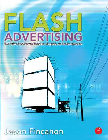 Flash Advertising Flash Platform Development of Microsites, Advergames and Branded Applications book cover