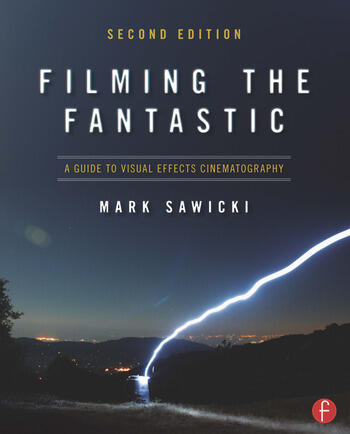 Filming the Fantastic A Guide to Visual Effects Cinematography book cover