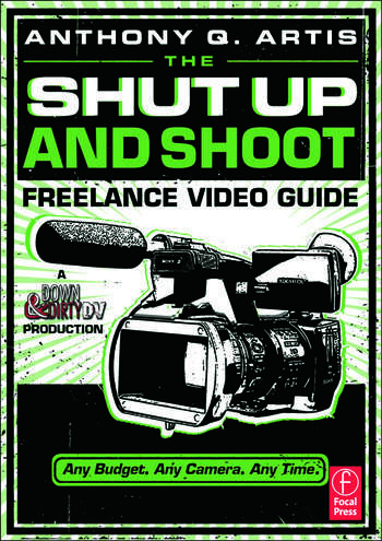 The Shut Up and Shoot Freelance Video Guide A Down & Dirty DV Production book cover