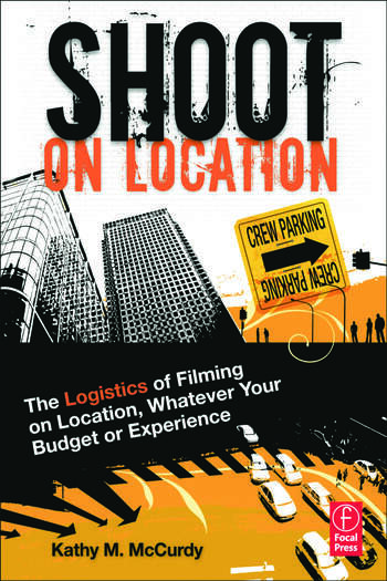 Shoot on Location The Logistics of Filming on Location, Whatever Your Budget or Experience book cover