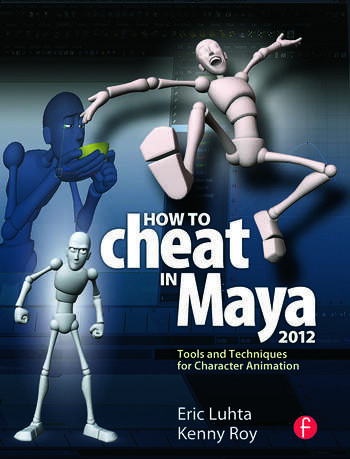 How to Cheat in Maya 2012 Tools and Techniques for Character Animation book cover