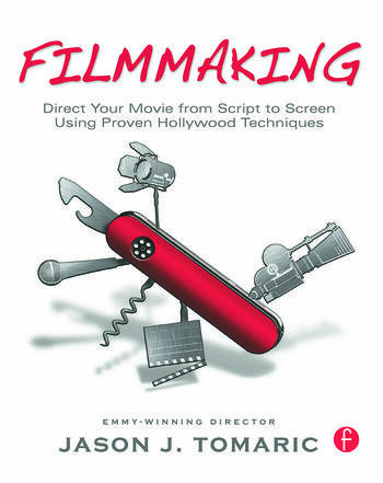 Filmmaking Direct Your Movie from Script to Screen Using Proven Hollywood Techniques book cover