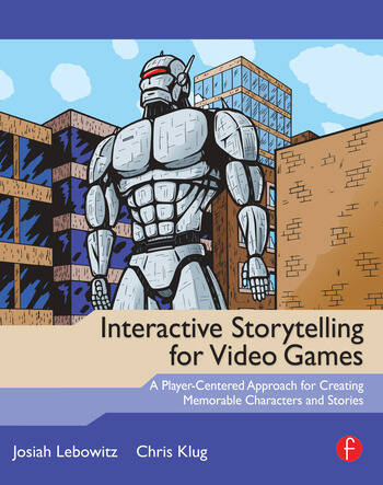 Interactive Storytelling for Video Games A Player-Centered Approach to Creating Memorable Characters and Stories book cover