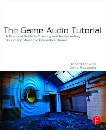 The Game Audio Tutorial A Practical Guide to Sound and Music for Interactive Games book cover