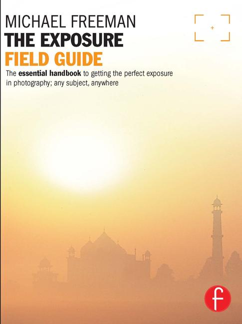 The Exposure Field Guide The essential handbook to getting the perfect exposure in photography; any subject, anywhere book cover