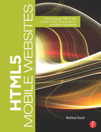HTML5 Mobile Websites Turbocharging HTML5 with jQuery Mobile, Sencha Touch, and Other Frameworks book cover
