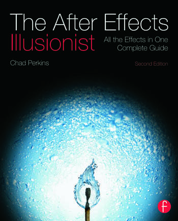 The After Effects Illusionist All the Effects in One Complete Guide book cover