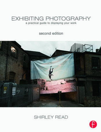 Exhibiting Photography A Practical Guide to Displaying Your Work book cover