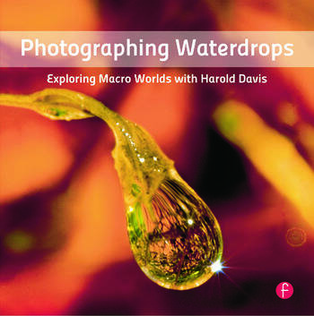 Photographing Waterdrops Exploring Macro Worlds with Harold Davis book cover