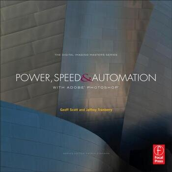 Power, Speed & Automation with Adobe Photoshop (The Digital Imaging Masters Series) book cover