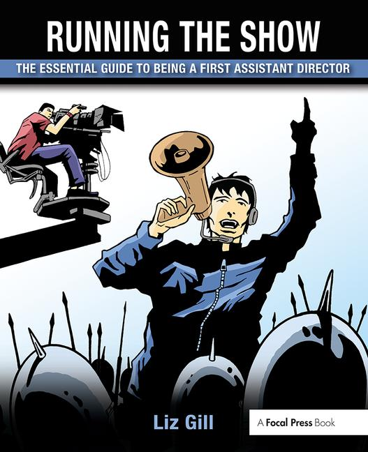 Running the Show The Essential Guide to Being a First Assistant Director book cover