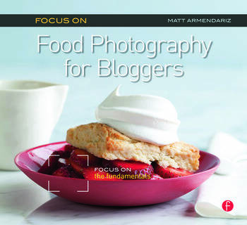 Focus on Food Photography for Bloggers Focus on the Fundamentals book cover