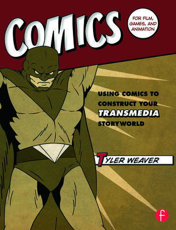 Comics for Film, Games, and Animation Using Comics to Construct Your Transmedia Storyworld book cover
