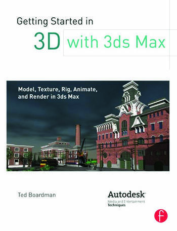Getting Started in 3D with 3ds Max Model, Texture, Rig, Animate, and Render in 3ds Max book cover