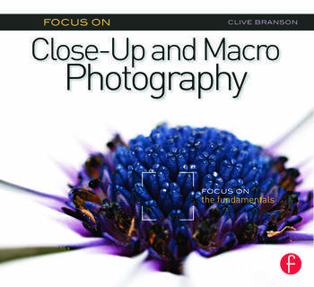 Focus On Close-Up and Macro Photography Focus on the Fundamentals book cover