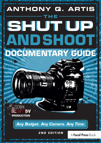 The Shut Up and Shoot Documentary Guide A Down & Dirty DV Production book cover