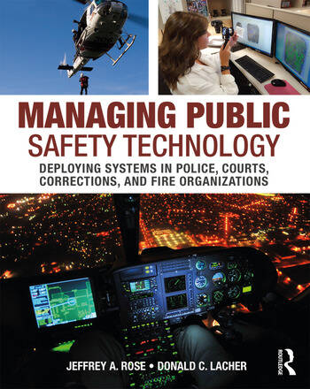 Managing Public Safety Technology Deploying Systems in Police, Courts, Corrections, and Fire Organizations book cover