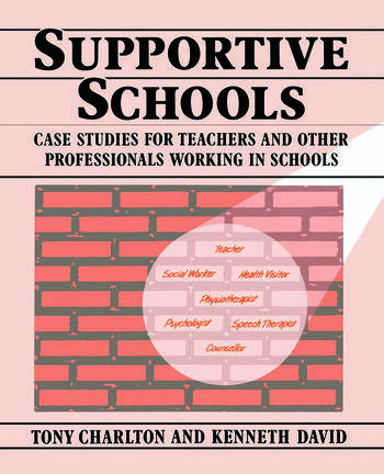 Supportive Schools Case Studies for Teachers and Other Professionals Working in Schools book cover