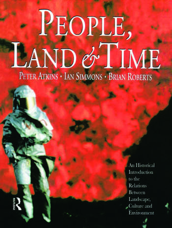 People, Land and Time An Historical Introduction to the Relations Between Landscape, Culture and Environment book cover
