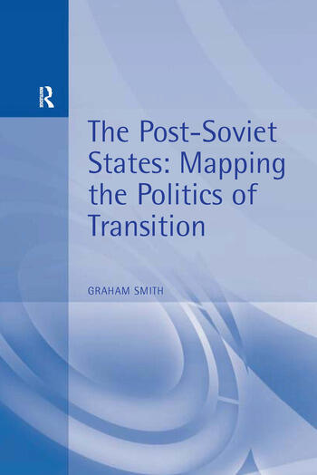The Post-Soviet States Mapping the Politics of Transition book cover
