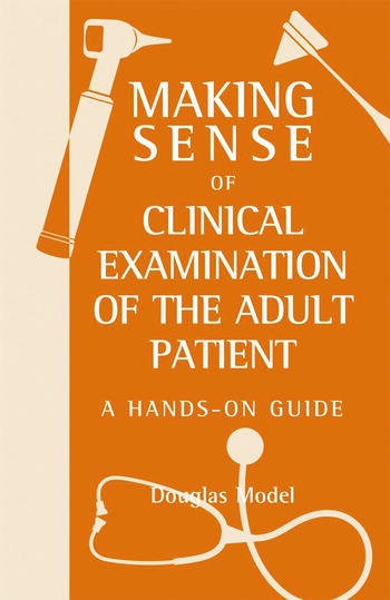 Making sense of clinical examination of the adult patient : hands-on guide