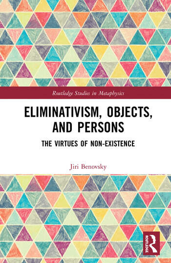 Eliminativism, Objects, and Persons The Virtues of Non-Existence book cover