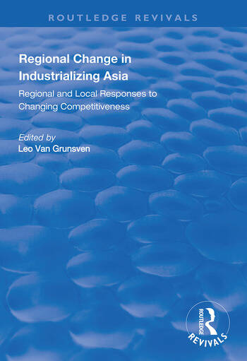 Regional Change in Industrializing Asia Regional and Local Responses to Changing Competitiveness book cover