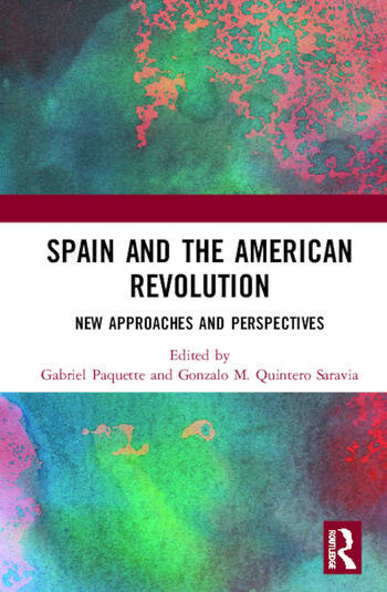 Spain and the American Revolution New Approaches and Perspectives book cover