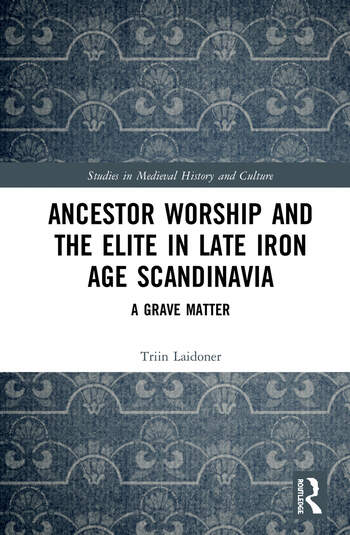 Ancestor Worship and the Elite in Late Iron Age Scandinavia A Grave Matter book cover