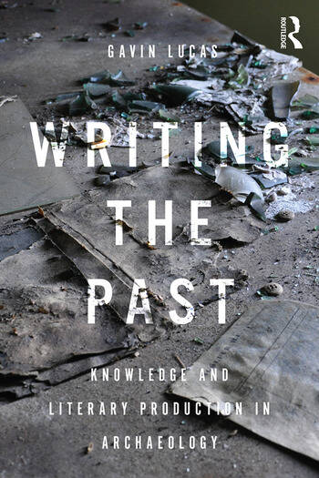 Writing the Past Knowledge and Literary Production in Archaeology book cover