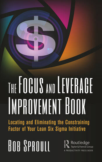 The Focus and Leverage Improvement Book Locating and Eliminating the Constraining Factor of Your Lean Six Sigma Initiative book cover
