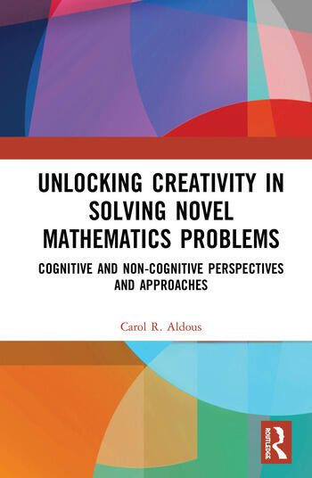Unlocking Creativity in Solving Novel Mathematics Problems Cognitive and Non-Cognitive Perspectives and Approaches book cover