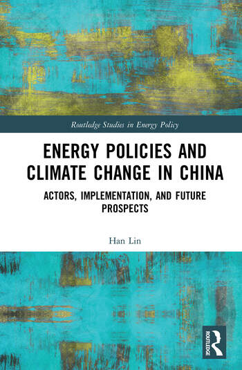 Energy Policies and Climate Change in China Actors, Implementation and Future Prospects book cover