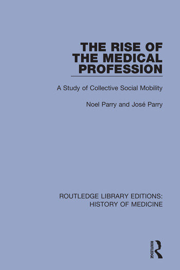 The Rise of the Medical Profession A Study of Collective Social Mobility book cover