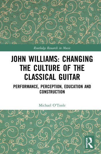 John Williams: Changing the Culture of the Classical Guitar Performance, perception, education and construction book cover