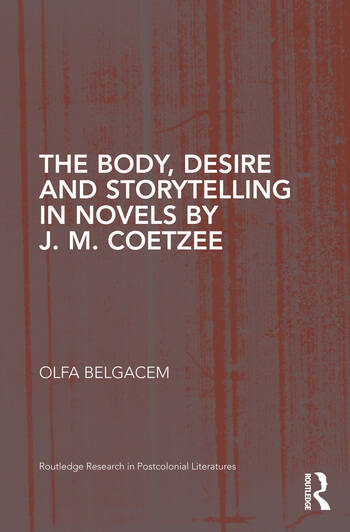 The Body, Desire and Storytelling in Novels by J. M. Coetzee book cover