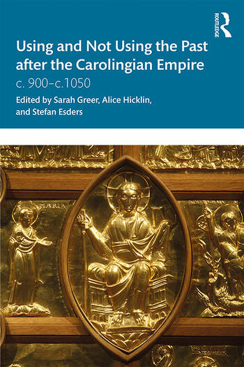 Using and Not Using the Past after the Carolingian Empire c. 900–c.1050 book cover