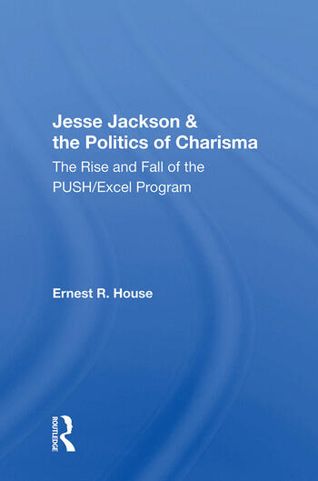 Jesse Jackson & the Politics of Charisma The Rise and Fall of the PUSH/Excel Program book cover