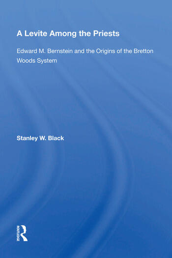 A Levite Among The Priests Edward M. Bernstein And The Origins Of The Bretton Woods System book cover