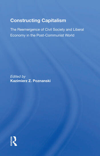 Constructing Capitalism The Reemergence of Civil Society and Liberal Economy in the Post-Communist World book cover